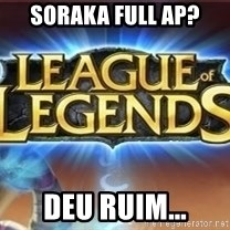 League of legends - soraka full ap? deu ruim...