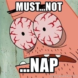 Stoned Patrick - must...not ...nap