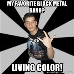 Metal Boy From Hell - My favorite Black Metal band?  Living color!