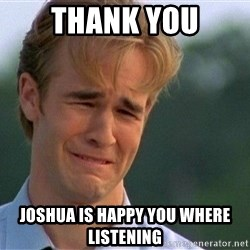 Thank You Based God - THANK YOU Joshua is happy you where listening