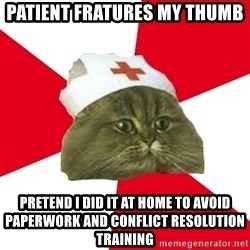 Nursing Student Cat - Patient fratures my thumb Pretend I did it at home to avoid paperwork and conflict resolution training