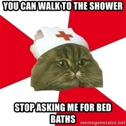 Nursing Student Cat - You can walk to the shower stop asking me for bed baths