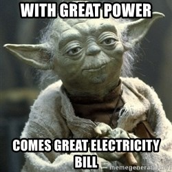 Yodanigger - With great power comes great electricity bill