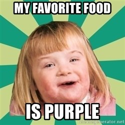 Retard girl - My favorite food  Is purple