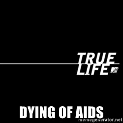 true life -  Dying of Aids