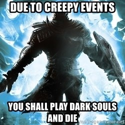 Dark Souls Dreamagus - Due to creepy events You shall play dark souls and die