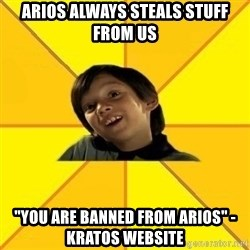 """es bakans - Arios always steals stuff from us """"You are banned from Arios"""" - Kratos Website"""