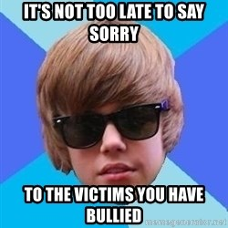 Just Another Justin Bieber - it's not too late to say sorry to the victims you have bullied