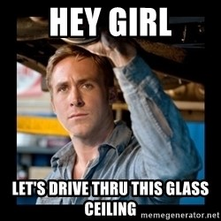 Confused Ryan Gosling - HEY GIRL LET'S DRIVE THRU THIS GLASS CEILING