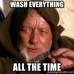 JEDI KNIGHT - Wash everything all the time
