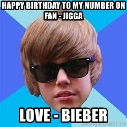 Just Another Justin Bieber - Happy birthday to my number on fan - Jigga Love - Bieber