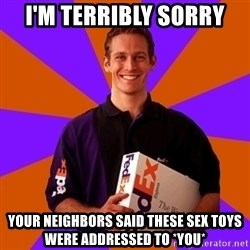FedSex Shipping Guy - I'm terribly sorry your neighbors said these sex toys were addressed to *you*
