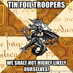 History Major Heraldic Beast - Tin Foil Troopers WE SHALT NOT HIGHLY LIKELY OURSELVES!