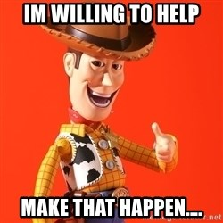 Perv Woody - Im willing to help Make that Happen....