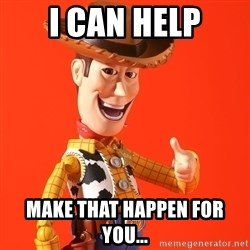 Perv Woody - I can help make that happen for you...