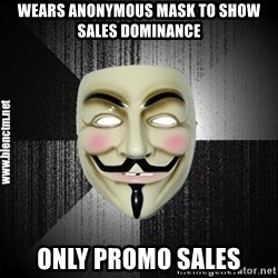 Anonymous memes - Wears anonymous mask to show sales dominance only promo sales