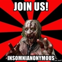 Zombie - Join us! Insomnianonymous