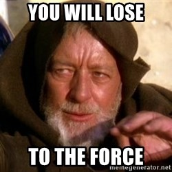 JEDI KNIGHT - You will lose to the force