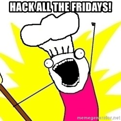 BAKE ALL OF THE THINGS! - HACK ALL THE FRIDAYS!