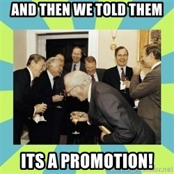 reagan white house laughing - And then we told them its a promotion!