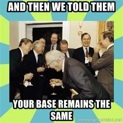 reagan white house laughing - and then we told them your base remains the same