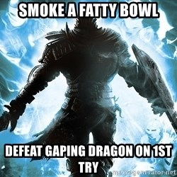 Dark Souls Dreamagus - smoke a fatty bowl defeat gaping dragon on 1st try