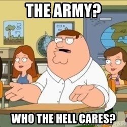 omg who the hell cares? - the army? who the hell cares?