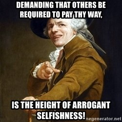 Joseph Ducreaux - demanding that others be required to pay thy way, is the height of arrogant selfishness!
