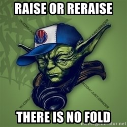 Street Yoda - Raise or reraise  There is no fold