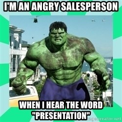 "THe Incredible hulk - I'm an Angry Salesperson When I hear the word ""presentation"""