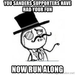 Feel Like A Sir - you sanders supporters have had your fun now run along