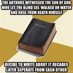 Denial Bible - The authors witnessed the son of god who let the blind see, walked on water and rose from death himself decide to write about it decades later seperate from each other