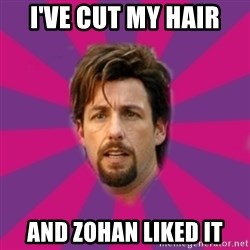 zohan - I've cut my hair And zohan liked it