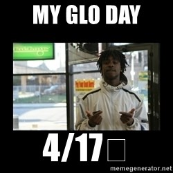 Chief Keef - My glo day  4/17🔥
