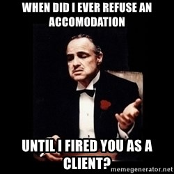 The Godfather - when did i ever refuse an accomodation until i fired you as a client?