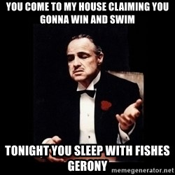The Godfather - You come to my house claiming you gonna win and swim Tonight you sleep with fishes Gerony