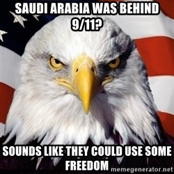 Freedom Eagle  - SAUDI ARABIA was behind 9/11? Sounds like they could use some Freedom