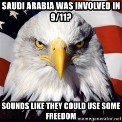 Freedom Eagle  - SAUDI ARABIA WAS INVOLVED IN 9/11? SOUNDS LIKE THEY COULD USE SOME FREEDOM