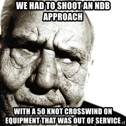 Back In My Day - We had to shoot an NDB approach  With a 50 knot crosswind on equipment that was out of service