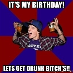 Sunny Student - IT'S MY BIRTHDAY! LETS GET DRUNK BITCH'S!!