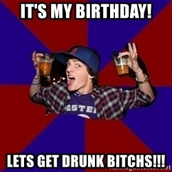Sunny Student - IT'S MY BIRTHDAY! LETS GET DRUNK BITCHS!!!