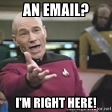 Captain Picard - An email? I'm right here!