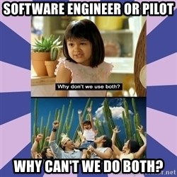 Why don't we use both girl - Software engineer or pilot Why can't we do both?