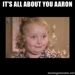 Honey BooBoo - It's all about you Aaron