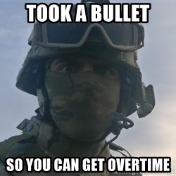 Aghast Soldier Guy - took a bullet  so you can get overtime