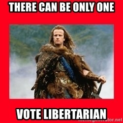Highlander - there can be only one vote libertarian