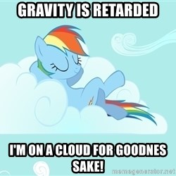 Rainbow Dash Cloud - gravity is retarded i'm on a cloud for goodnes sake!