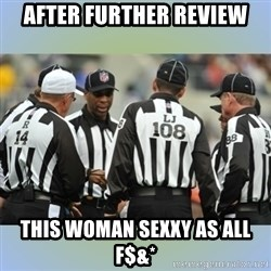NFL Ref Meeting - AFTER FURTHER REVIEW THIS WOMAN SEXXY AS ALL F$&*