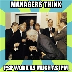 reagan white house laughing - Managers think psp work as much as IPM