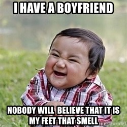 Niño Malvado - Evil Toddler - I have a boyfriend nobody will  believe that it is my feet that smell